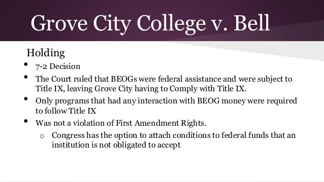 grove city v bell Case the college brought before the supreme court of the united states (grove  city college v bell, 465 us 555 (1984)) what the case means to the college.