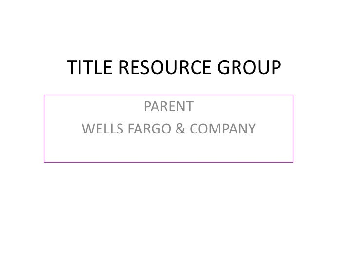 TITLE RESOURCE GROUP<br />PARENT <br />WELLS FARGO & COMPANY<br />