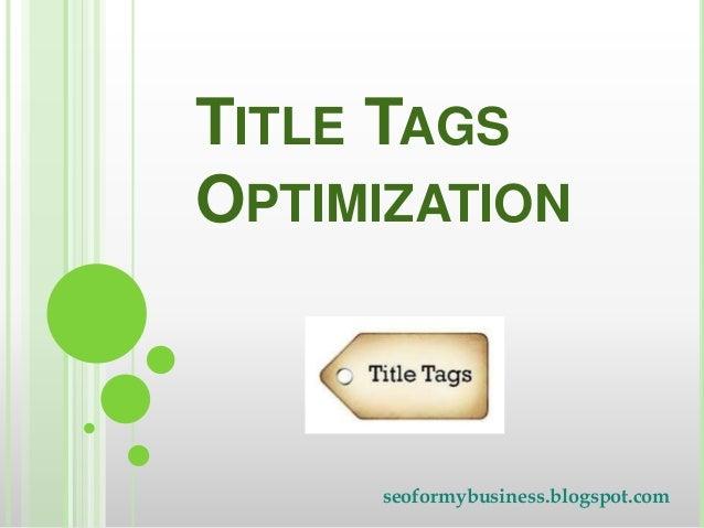TITLE TAGS OPTIMIZATION  seoformybusiness.blogspot.com