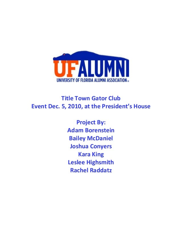 Title Town Gator ClubEvent Dec. 5, 2010, at the President's HouseProject By:Adam BorensteinBailey McDanielJoshua ConyersKa...