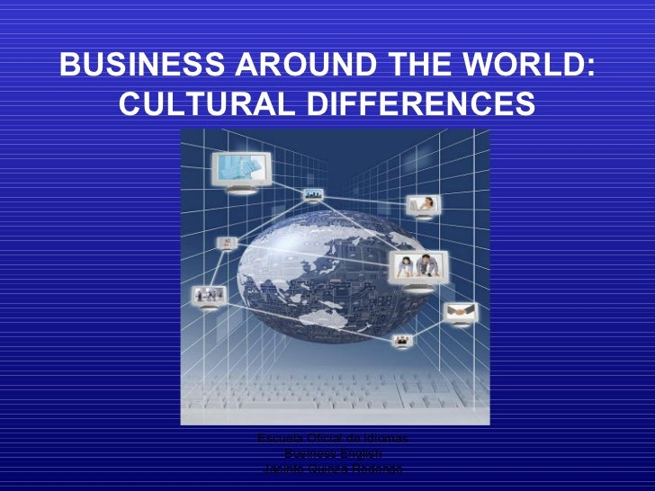 Escuela Oficial de Idiomas Business English Jacinto Quinzá Redondo BUSINESS AROUND THE WORLD: CULTURAL DIFFERENCES