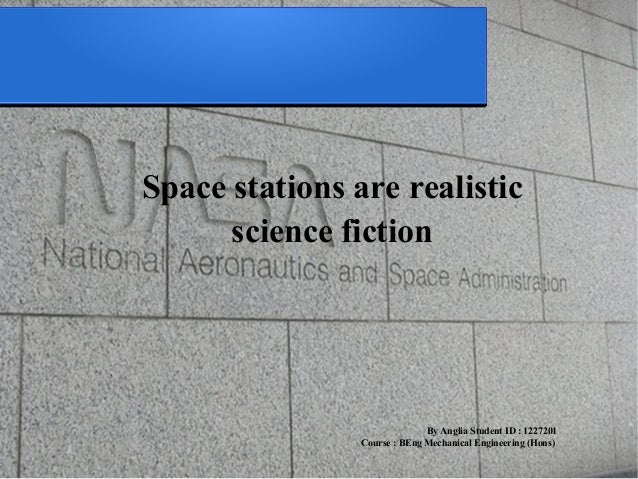 Space stations are realistic      science fiction                              By Anglia Student ID : 1227201             ...