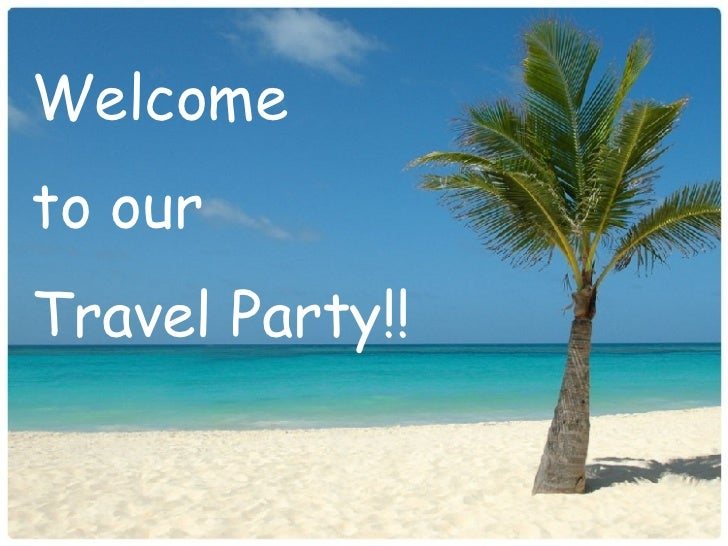 Welcome  to our  Travel Party!!