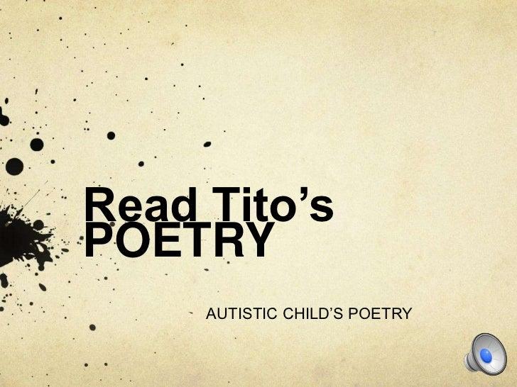 Read Tito'sPOETRY     AUTISTIC CHILD'S POETRY