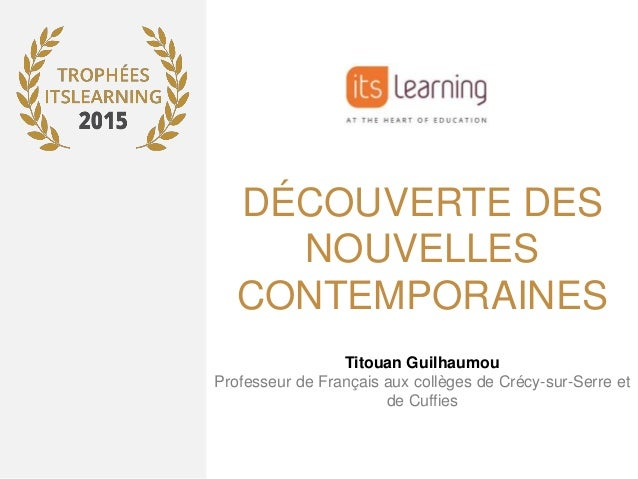 DÉCOUVERTE DES NOUVELLES CONTEMPORAINES Titouan Guilhaumou Professeur de Français aux collèges de Crécy-sur-Serre et de Cu...