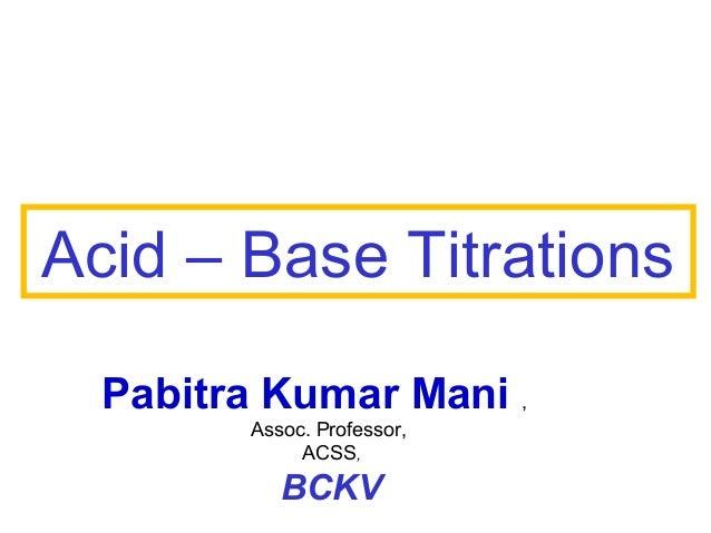 Acid – Base Titrations Pabitra Kumar Mani , Assoc. Professor, ACSS,  BCKV