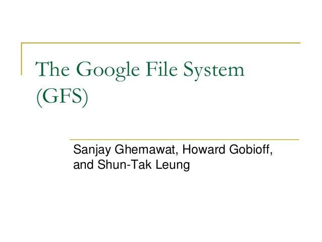 The Google File System(GFS)   Sanjay Ghemawat, Howard Gobioff,   and Shun-Tak Leung