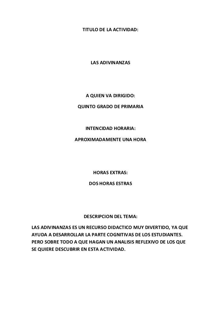 TITULO DE LA ACTIVIDAD:<br />LAS ADIVINANZAS<br />A QUIEN VA DIRIGIDO:<br />QUINTO GRADO DE PRIMARIA<br />INTENCIDAD HORAR...
