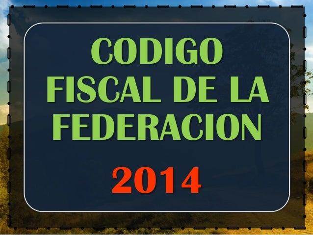 TITULO I DEL CÓDIGO FISCAL DE LA FEDERACIÓN 2014