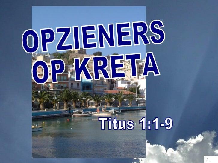 OPZIENERS OP KRETA Titus 1:1-9 1