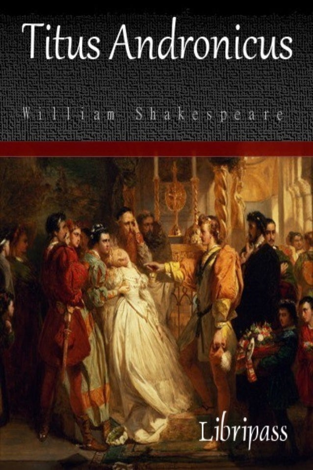 Titus Andronicus William Shakespeare Strictly for personal use, do not use this file for commercial purposes. If you liked...