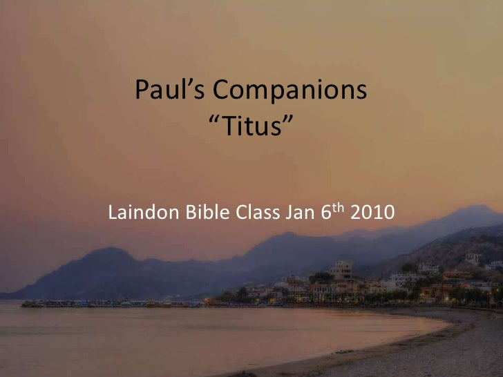 """Paul's Companions""""Titus""""<br />Laindon Bible Class Jan 6th 2010 <br />"""