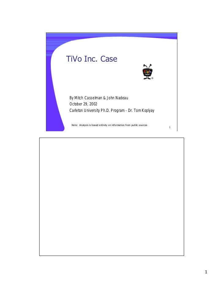TiVo Inc. CaseBy Mitch Casselman & John NadeauOctober 29, 2002Carleton University Ph.D. Program - Dr. Tom Koplyay Note: An...