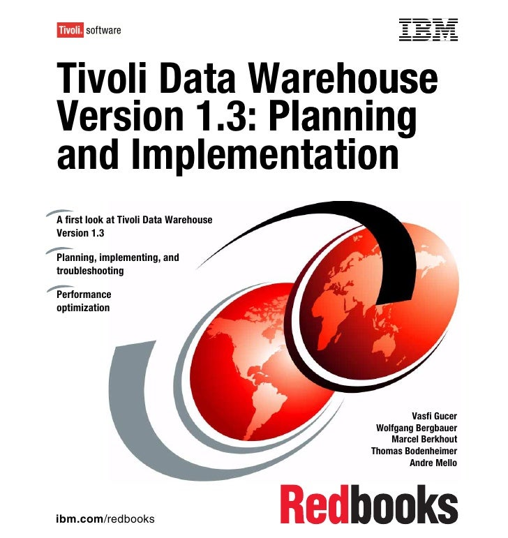 Front coverTivoli Data Warehouse                 houseVersion 1.3: Planningand ImplementationonA first look at Tivoli Data...