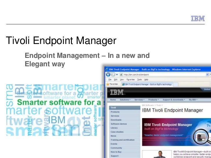 Tivoli Endpoint Manager   Endpoint Management – In a new and   Elegant way                                        © 2011 I...