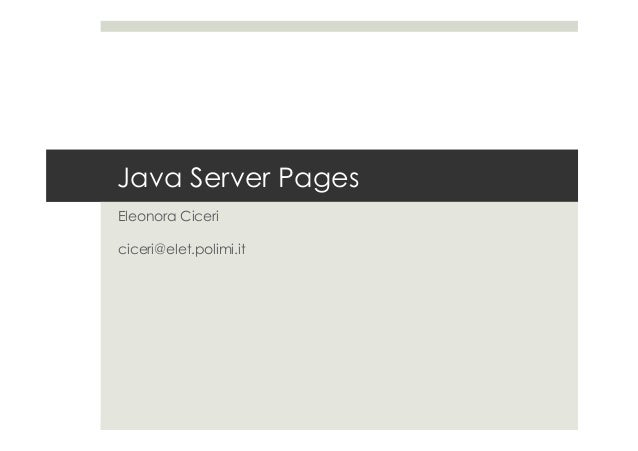 Java Server Pages Eleonora Ciceri ciceri@elet.polimi.it