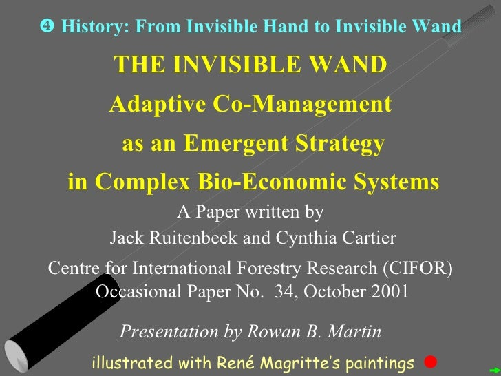 THE INVISIBLE WAND Adaptive Co-Management as an Emergent Strategy in Complex Bio-Economic Systems A Paper written by Jack ...