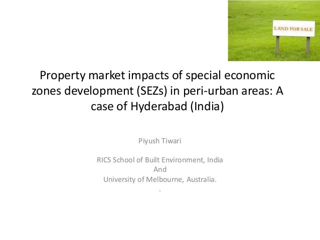 Property market impacts of special economic zones development (SEZs) in peri-urban areas: A case of Hyderabad (India) Piyu...