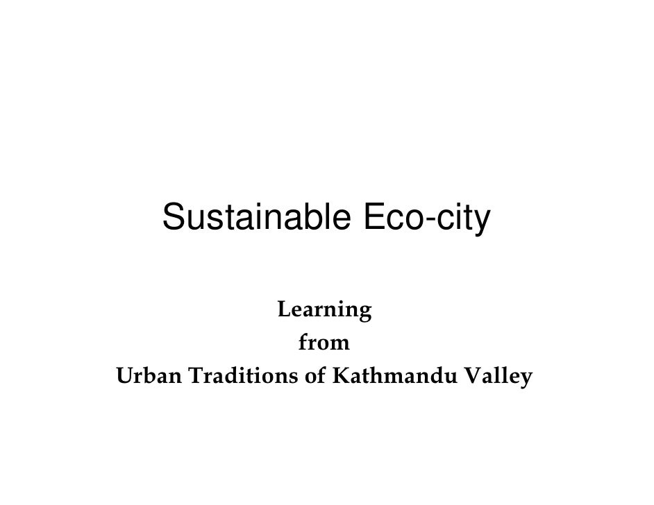 Sustainable Eco-city                Learning                 from Urban Traditions of Kathmandu Valley