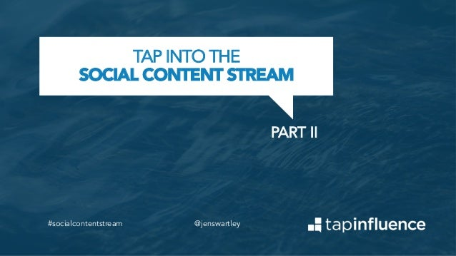 TAP INTO THE SOCIAL CONTENT STREAM PART II	     #socialcontentstream  @jenswartley
