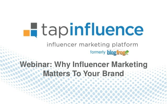 formerlyWebinar: Why Influencer Marketing     Matters To Your Brand