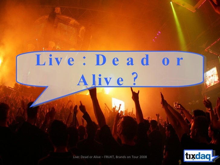 Live: Dead or Alive?