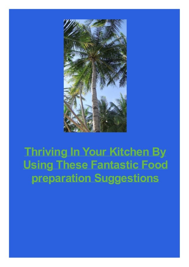 Thriving In Your Kitchen By Using These Fantastic Food preparation Suggestions