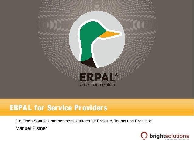 ERPAL for Service Providers  Die Open-Source Unternehmensplattform für Projekte, Teams und Prozesse  Manuel Pistner
