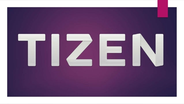 What is TIZEN?  Tizen is a Linux-based operating system for multiple device, including smartphones, tablets, netbooks, sm...