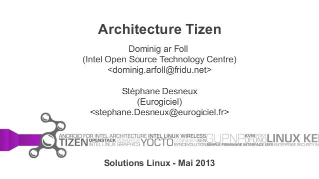 Architecture TizenDominig ar Foll(Intel Open Source Technology Centre)<dominig.arfoll@fridu.net>Stéphane Desneux(Eurogicie...