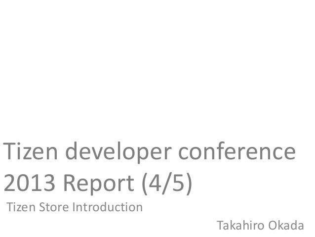 Tizen developer conference2013 Report (4/5)Tizen Store IntroductionTakahiro Okada