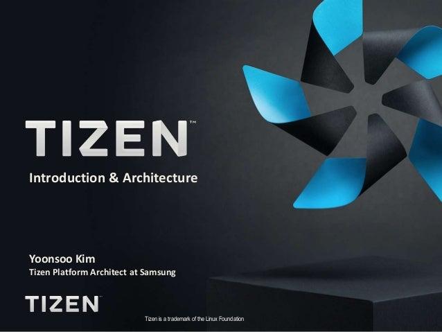 Tizen Architecture Introduction & Architecture Romuald Rozan Intel Developer Relation Division Yoonsoo Kim Tizen Platform ...