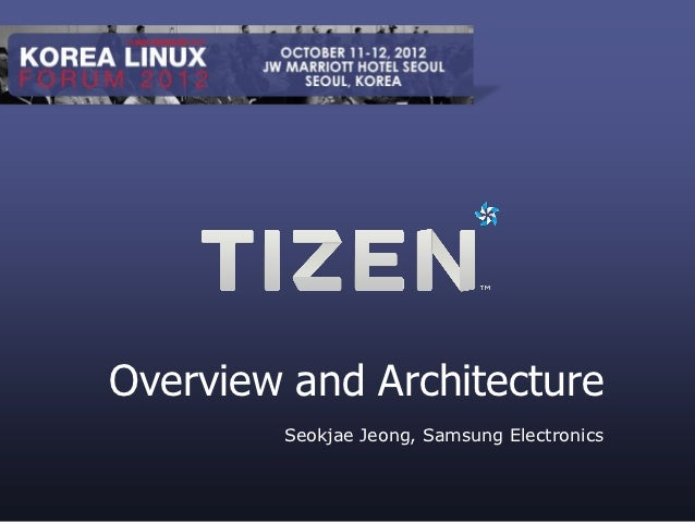 Tizen Overview and Architecture - Seokjae Jeong (Samsung) - Korea Linux Forum 2012
