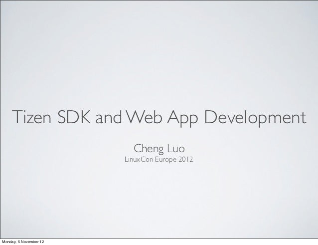 Tizen SDK and Web App Development                          Cheng Luo                        LinuxCon Europe 2012Monday, 5 ...