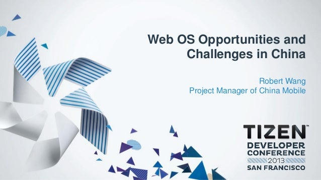 Web OS Opportunities and Challenges in China Robert Wang Project Manager of China Mobile