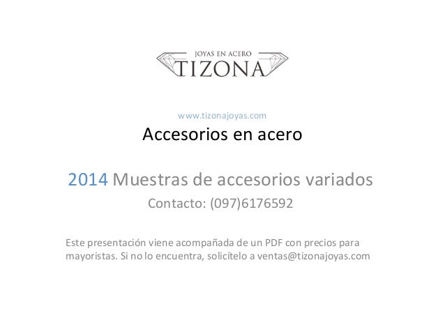 por mayor en Colombia. www.tizonajoyas.com Accesorios en acero 2014 Muestras de accesorios variados Contacto