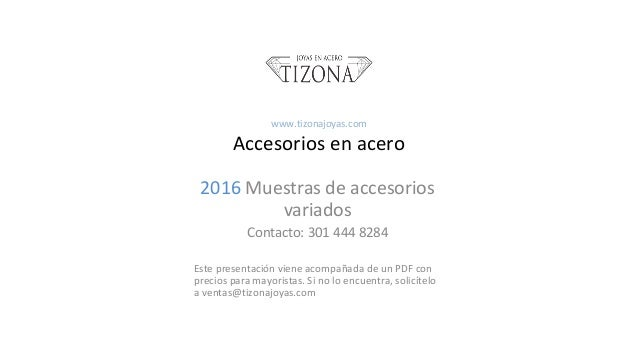 2016 Muestras de accesorios variados Contacto 301 444 8284 Este presentación viene acompañada de un Joyas en acero