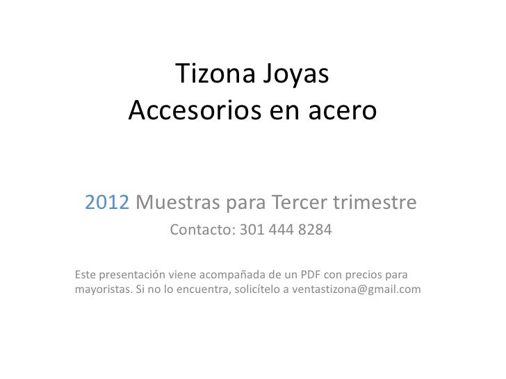 Tizona Joyas          Accesorios en acero 2012 Muestras para Tercer trimestre                  Contacto: 301 444 8284Este ...