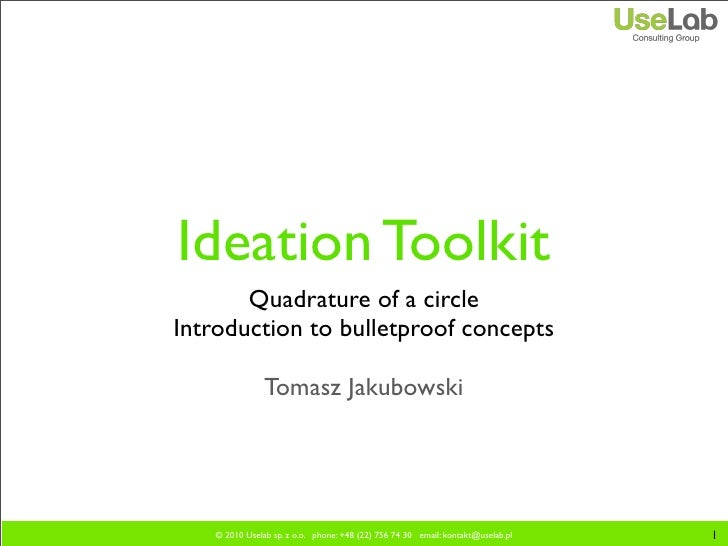 Ideation Toolkit        Quadrature of a circle Introduction to bulletproof concepts                 Tomasz Jakubowski     ...