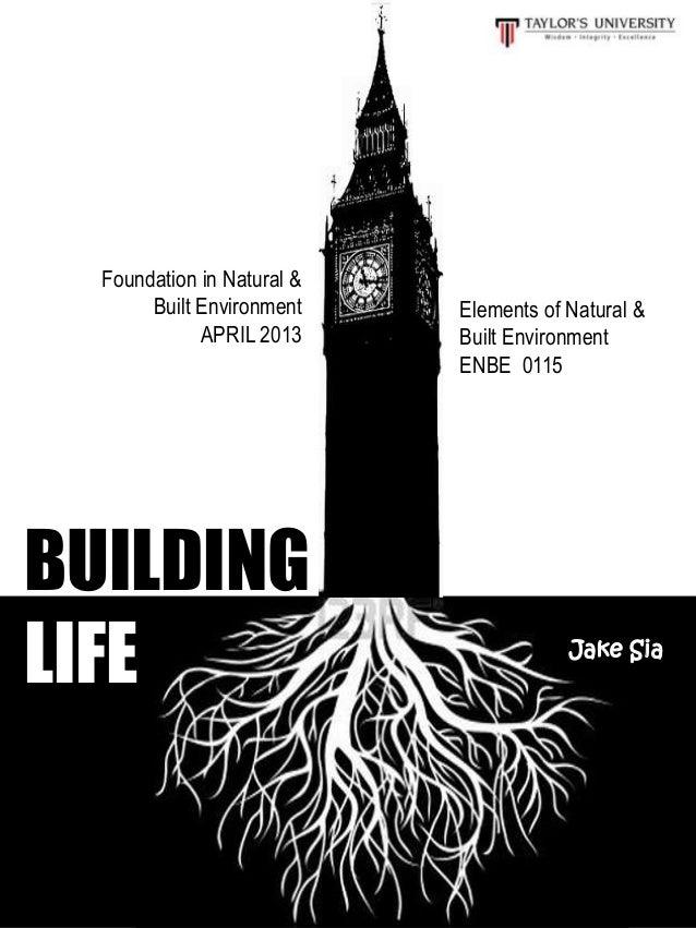 Jake Sia Elements of Natural & Built Environment ENBE 0115 Foundation in Natural & Built Environment APRIL 2013 BUILDING L...
