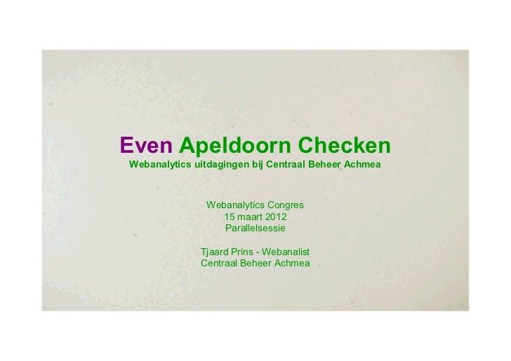 Even Apeldoorn CheckenWebanalytics uitdagingen bij Centraal Beheer Achmea               Webanalytics Congres              ...