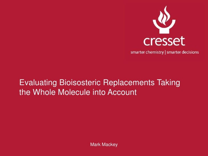 Evaluating Bioisosteric Replacements Taking the Whole Molecule into Account<br />Mark Mackey<br />
