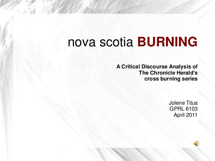 nova scotiaBURNING<br />A Critical Discourse Analysis of<br />The Chronicle Herald's<br />cross burning series<br />Jolen...