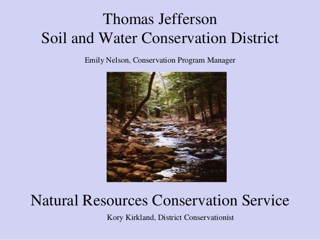Thomas Jefferson Soil and Water Conservation District Emily Nelson, Conservation Program Manager Natural Resources Conserv...