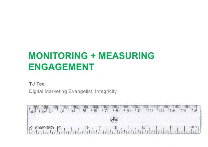 MONITORING + MEASURING ENGAGEMENT TJ Tee Digital Marketing Evangelist, Integricity