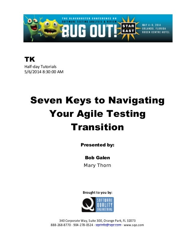 TK Half-day Tutorials 5/6/2014 8:30:00 AM Seven Keys to Navigating Your Agile Testing Transition Presented by: Bob Galen M...