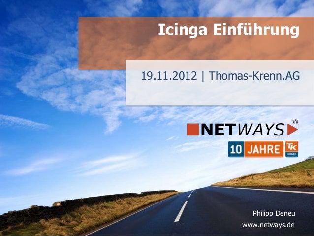 Icinga Einführung19.11.2012 | Thomas-Krenn.AG                   Philipp Deneu                 www.netways.de