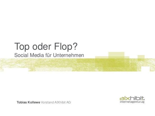 Top oder Flop?Social Media für UnternehmenTobias Kollewe Vorstand AIXhibit AG
