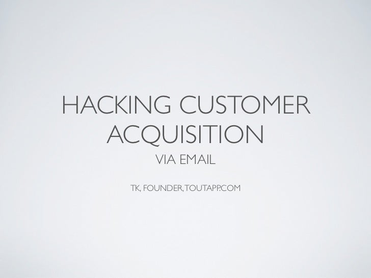 HACKING CUSTOMER   ACQUISITION         VIA EMAIL    TK, FOUNDER, TOUTAPP.COM