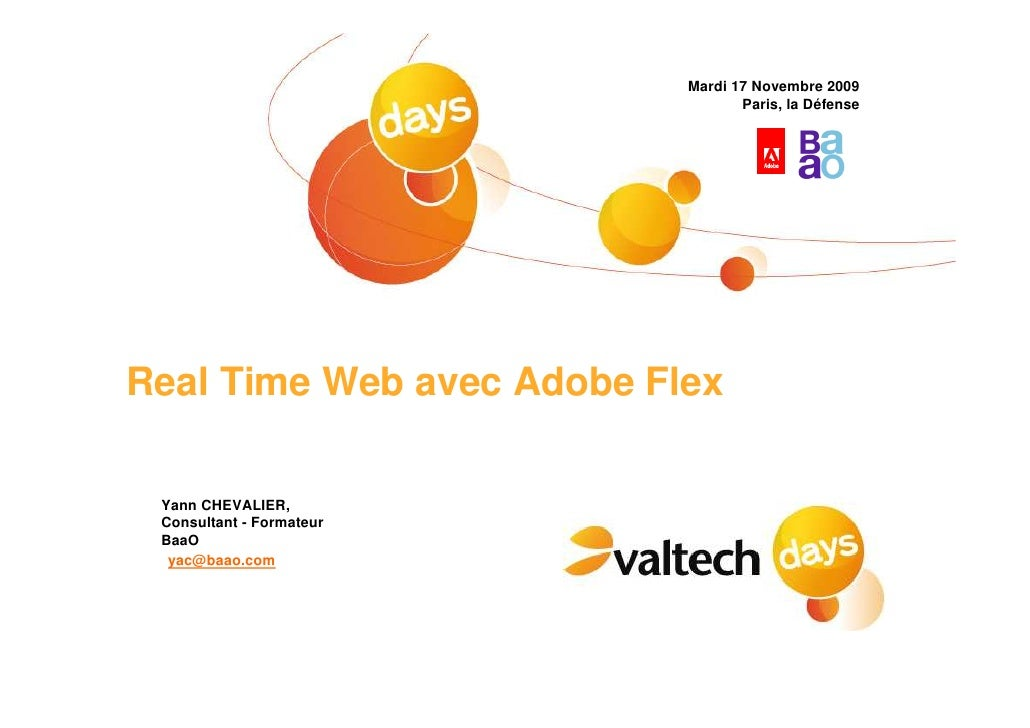 Mardi 17 Novembre 2009                                   Paris, la Défense     Real Time Web avec Adobe Flex   Yann CHEVAL...